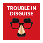 "Cyber Security Image with Fake Nose and Glasses and quote ""Trouble in Disguise"""